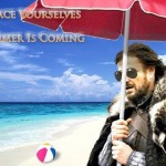 Brace yourselves, summer is coming